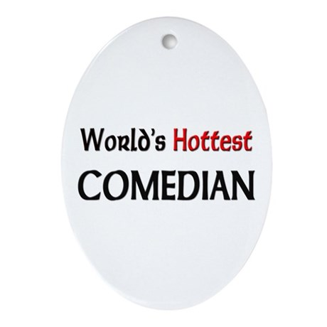 World's Hottest Comedian Oval Ornament