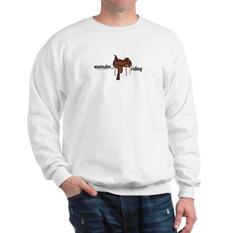 wannabe...riding (western) Sweatshirt