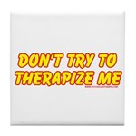 Don't Therapize Me Tile Coaster
