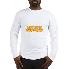 Don't Therapize Me Long Sleeve T-Shirt