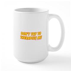 Don't Therapize Me Large Mug