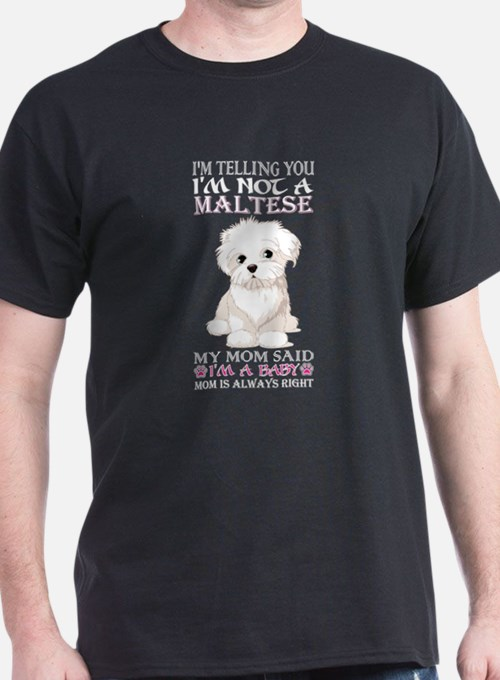Im Telling You Im Not Maltese My Mom Said T-Shirt