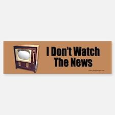 I Don't Watch the News bumper sticker