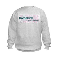 Homebirth, it's only natural Sweatshirt