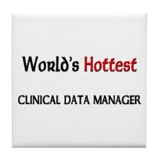 World's Hottest Clinical Data Manager Tile Coaster