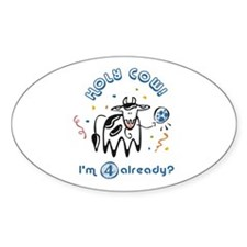 """""""Holy Cow! I'm 4 already?"""" Oval Decal"""
