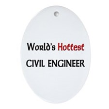 World's Hottest Civil Engineer Oval Ornament