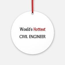 World's Hottest Civil Engineer Ornament (Round)