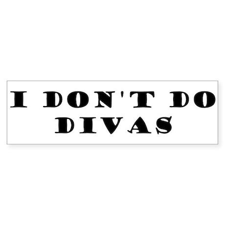 I don't do Divas Bumper Sticker
