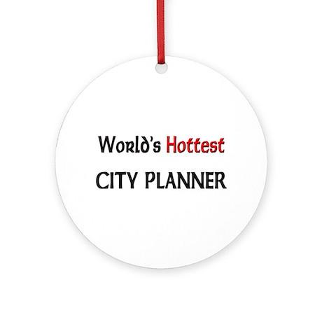 World's Hottest City Planner Ornament (Round)