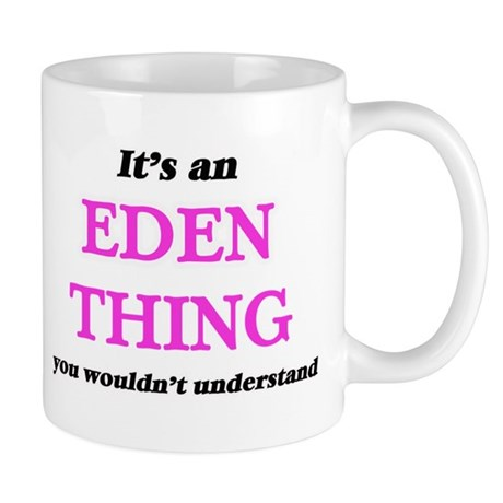 It's an Eden thing, you wouldn't unde Mugs