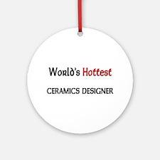 World's Hottest Ceramics Designer Ornament (Round)