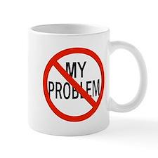 It's Not My Problem! Mug