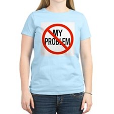 It's Not My Problem! T-Shirt