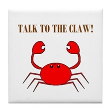 TALK TO THE CLAW Tile Coaster