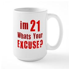 Im 21... Whats your Excuse Mug