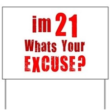Im 21... Whats your Excuse Yard Sign