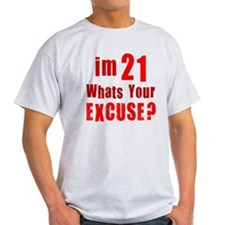 Im 21... Whats your Excuse T-Shirt