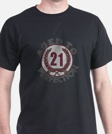 21 years... Aged to Perfectio T-Shirt