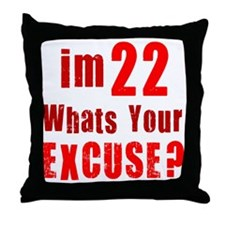 Im 22... Whats your Excuse Throw Pillow
