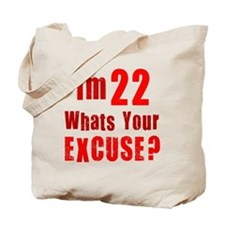 Im 22... Whats your Excuse Tote Bag