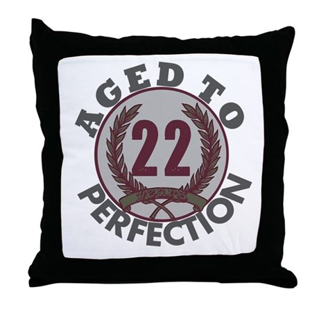 22 years... Aged to Perfectio Throw Pillow