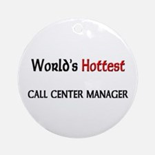 World's Hottest Call Center Manager Ornament (Roun