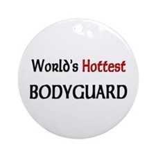 World's Hottest Bodyguard Ornament (Round)