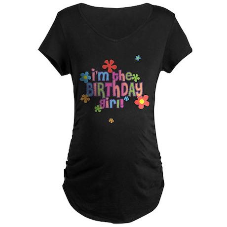 I'm the Birthday Girl Maternity Dark T-Shirt