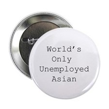 World's Only Unemployed Asian Button