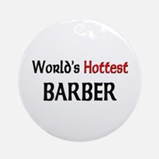 World's Hottest Barber Ornament (Round)