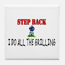 STEP BACK I do the grilling Tile Coaster