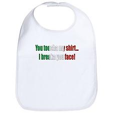 You toucha my shirt Bib