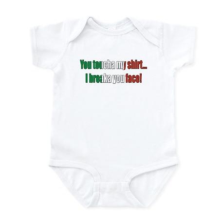You toucha my shirt Infant Bodysuit