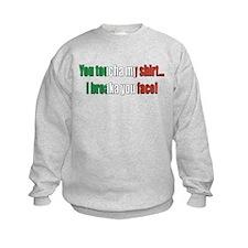 You toucha my shirt Sweatshirt