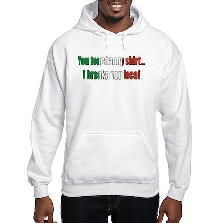 You toucha my shirt Hooded Sweatshirt
