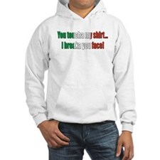 You toucha my shirt Hoodie