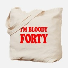 I'm Bloody Forty Tote Bag