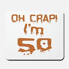 Oh Crap! I'm 50 Mousepad