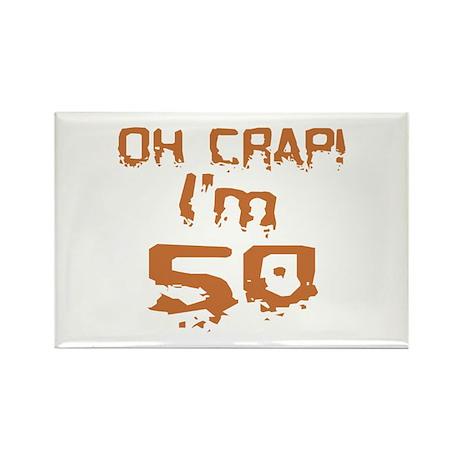 Oh Crap! I'm 50 Rectangle Magnet