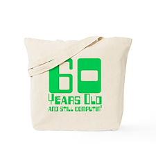 60 and Still Computin' Tote Bag