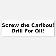 Screw The Caribou! Bumper Bumper Bumper Sticker