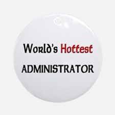 World's Hottest Administrator Ornament (Round)