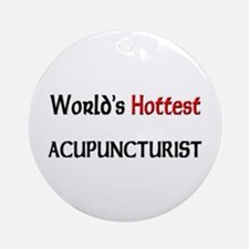 World's Hottest Acupuncturist Ornament (Round)