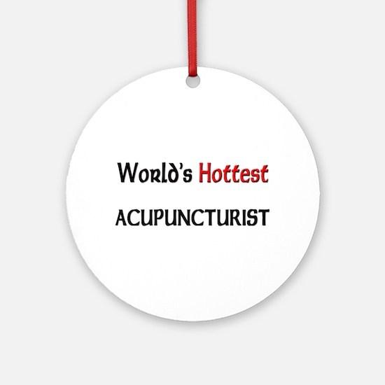 World's Hottest Acupuncturist Ornament (Round)