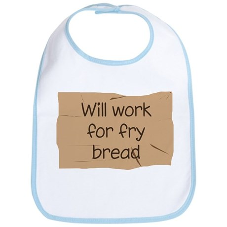 Will Work for Fry Bread Bib