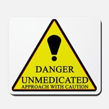 Danger Unmedicated Sign Mousepad