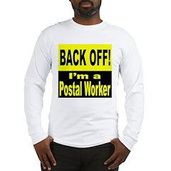 Back Off I'm a Postal Worker Long Sleeve T-Shirt