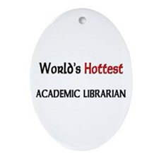 World's Hottest Academic Librarian Oval Ornament