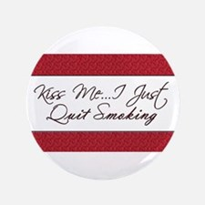 """Kiss Me I Just Quit Smoking 3.5"""" Button"""